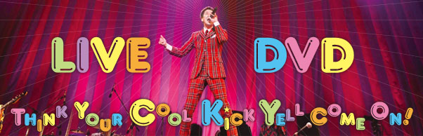 KAN BAND LIVE TOUR 2014【Think Your Cool Kick Yell Come On !】LIVE DVD発売!